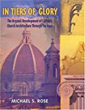 In Tiers of Glory: The Organic Development of Catholic Church Architecture Through the Ages