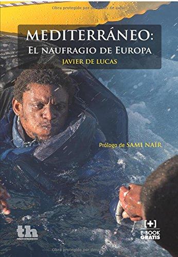 Mediterráneo: El naufragio de Europa (Plural) Tapa blanda – 9 ene 2015 Javier de Lucas Ediciones Resistencia S.L. 8416349894 Immigration & emigration