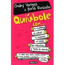 Quiubole Con/What's Happening With.....For Woman: Tu Cuerpo, El Ligue, Tu Imagen, El Sexo, Tu Familia, Las Drogas Y Todo Lo Demas...