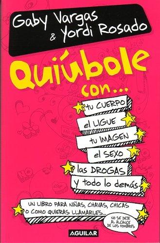 Read Online Quiúbole con... tu cuerpo, el ligue, tu imagen, el sexo, las drogas y todo lo demás pdf