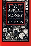The Legal Aspect of Money : With Special Reference to Comparative Private and Public International Law, Mann, F. A., 0198256507