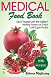 Medical Food Book with Recipes: Life-Changing Foods for Your Healthy Life! Hidden Healing Powers of Super