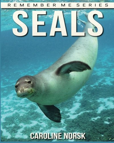 Seal: Amazing Photos & Fun Facts Book About Seals For Kids (Remember Me Series) PDF