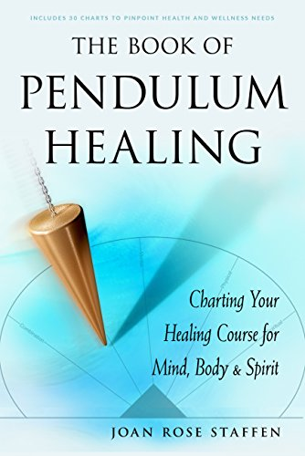 The Book of Pendulum Healing: Charting Your Healing Course for Mind, Body, &