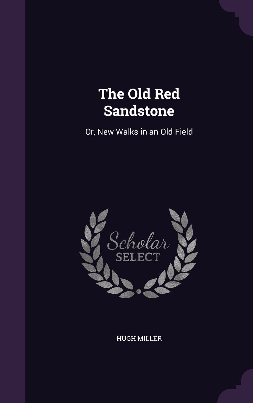 Read Online The Old Red Sandstone: Or, New Walks in an Old Field pdf epub