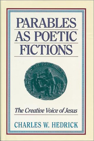 Parables as Poetic Fictions: The Creative Voice of Jesus