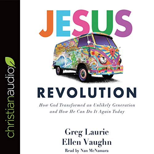 Jesus Revolution: How God Transformed an Unlikely Generation and How He Can Do It Again Today
