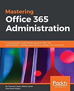 amazon com mastering office 365 administration a complete and rh amazon com veeam for office 365 user guide user guide for office 365 outlook