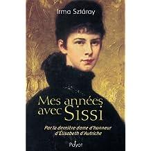 Mes années avec Sissi: Par la dernière dame d'honneur