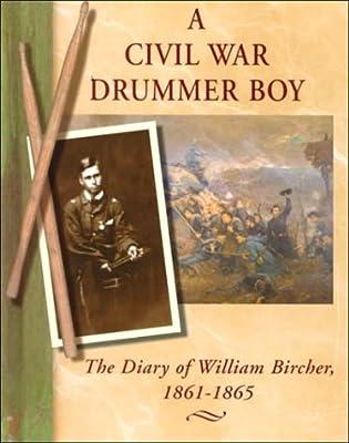 A Civil War Drummer Boy: The Diary of William Bircher-1861-1865