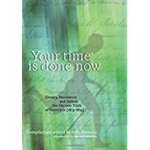 Your Time is Done Now: Slavery, Resistance and Defeat: the Maroon Trials of Dominica 1813-1814