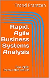 Rapid, Agile Business Systems Analysis: Fast, Agile, Measurable Results