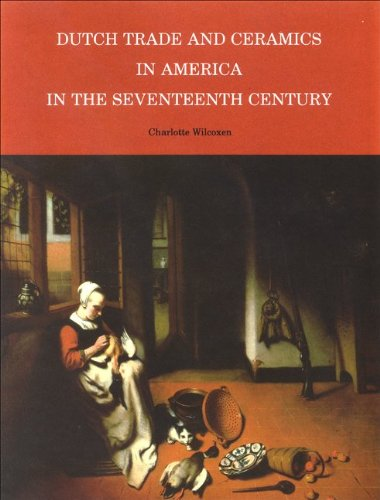 (Dutch Trade and Ceramics in America in the Seventeenth Century (Albany Institute of History and)