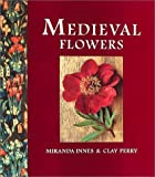 Medieval Flowers, Miranda Innes and Clay Perry, 1856264181