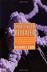 Challenger Revealed: An Insider's Account of How the Reagan Administration Caused the Greatest Tragedy of the Space Age