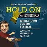 Ep. 4: Bridgetown Comedy Festival: Guy Branum, Karen Kilgariff, and Kyle Kinane (Hold On with Eugene Mirman)   Eugene Mirman,Guy Branum,Karen Kilgariff,Kyle Kinane