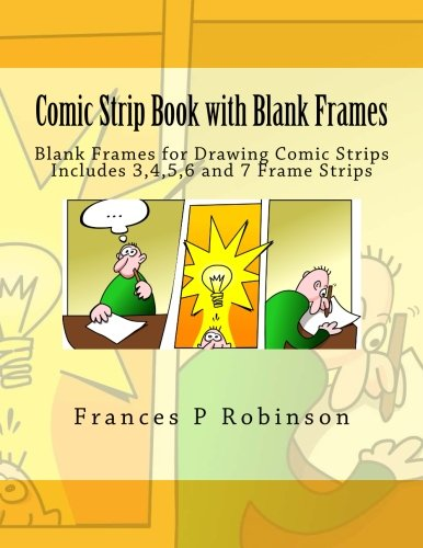 Comic Strip Book with Blank Frames: Blank Frames for Drawing Comic Strips. The Comic Strip Book with Blank Frames is perfect to create your own comic ... 20 each of 3,4,5,6 and 7 frame pages.