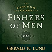 Fishers of Men: Kingdom and the Crown, Vol. 1 | Gerald N. Lund