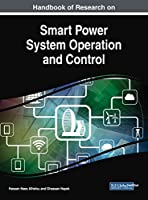 Handbook of Research on Smart Power System Operation and Control Front Cover