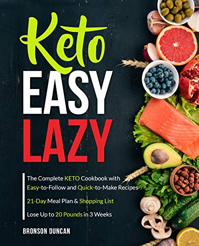 Keto Easy Lazy: The Complete Keto Cookbook with Easy-to-Follow and Quick-to-Make Recipes (keto diet cookbook 1) by Bronson Duncan