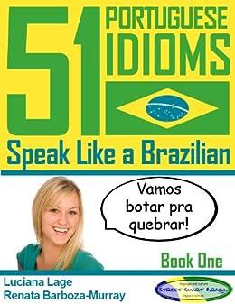 51 Portuguese Idioms - Speak Like a Brazilian - Book 1 by [Lage, Luciana, Barboza-Murray, Renata]