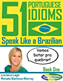 51 Portuguese Idioms - Speak Like a Brazilian - Book 1