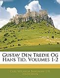 Gustav Den Tredie Og Hans Tid, Carl Wilhelm Bergman and J. H. Halvorsen, 1144287685