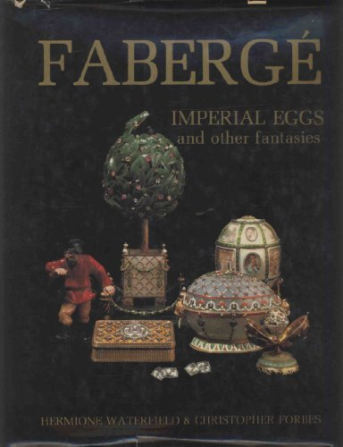 Faberge: Imperial Eggs and Other Fantasies