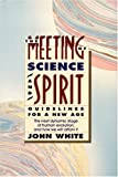 The Meeting of Science and Spirit : Guidelines for a New Age, White, John, Jr. and White, John Warren, 1557783020