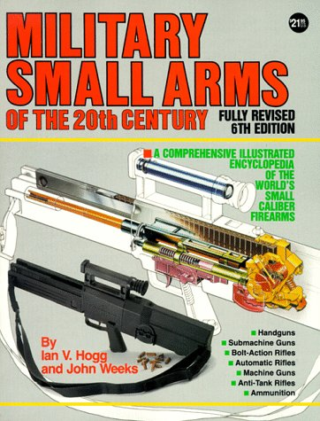 Military Small Arms of the 20th Century: A Comprehensive Illustrated Encyclopaedia of the World's Small-Calibre Firearms (Small Arms Military)