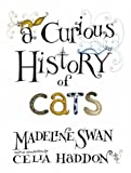 A Curious History of Cats, Madeline Swan, 1904435483