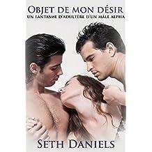 Objet de mon désir: Un fantasme d'adultère d'un mâle alpha (French Edition)