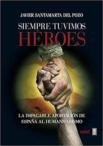 Siempre tuvimos héroes. La impagable aportación de España al humanitarismo Crónicas de la Historia: Amazon.es: Santamarta del Pozo, Javier: Libros