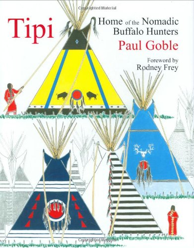 Download Tipi: Home of the Nomadic Buffalo Hunters PDF