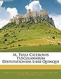 M Tulli Ciceronis Tusculanarum Disputationum Libri Quinque, Marcus Tullius Cicero and Thomas Wilson Dougan, 1142506924