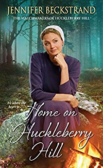 Home on Huckleberry Hill (The Matchmakers of Huckleberry Hill Book 9) by [Beckstrand, Jennifer]