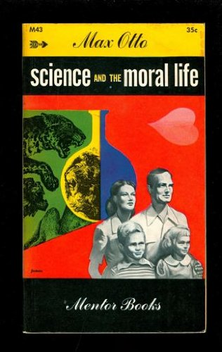Science and the moral life (N.A.L. Mentor books)
