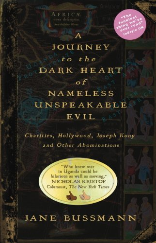 Download A Journey to the Dark Heart of Nameless Unspeakable Evil: Charities, Hollywood, Joseph Kony, and Other Abominations ebook