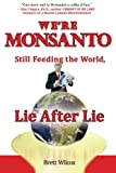 We're Monsanto refutes every major claim Monsanto makes to justify its political corruption, environmental destruction, and take over of the world's food supply. It demonstrates that the genetic revolution is founded upon greed, theft, and violence, ...