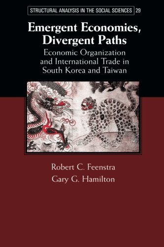 Emergent Economies, Divergent Paths: Economic Organization and International Trade in South Korea and Taiwan (Structural Analysis in the Social Sciences)