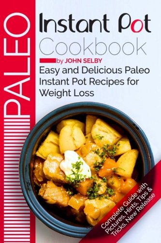 Paleo Instant Pot Cookbook: Easy and Delicious Paleo Instant Pot Recipes for Weight Loss by John Selby