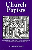 Church Papists: Catholicism, Conformity and Confessional Polemic in Early Modern England (0)