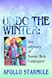 UNDO THE WINTER: The Odyssey of Sonny-Bob Culpepper