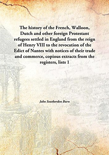 The history of the French, Walloon, Dutch and other foreign Protestant refugees settled in England from the reign of Henry VIII to the revocation of the Edict of Nanteswith notices of their trade and commerce, copious extracts from the registers, lists pdf epub