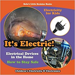 Ebooks It's Electric! Electrical Devices At Home - How To Stay Safe - Electricity For Kids - Children's Electricity & Electronics Descargar PDF