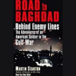 Road to Baghdad: Behind Enemy Lines, The Adventures of an American Soldier in the Gulf War | Martin Stanton