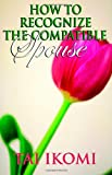 How to Recognize the Compatible Spouse, Tai Ikomi, 1890430595