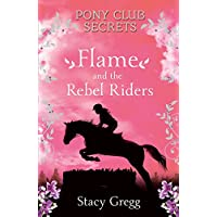 Pony Club Secrets: Flame and the Rebel Riders