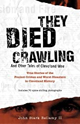 They Died Crawling: And Other Tales of Cleveland Woe