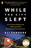 img - for While the City Slept: A Love Lost to Violence and a Wake-Up Call for Mental Health Care in America book / textbook / text book